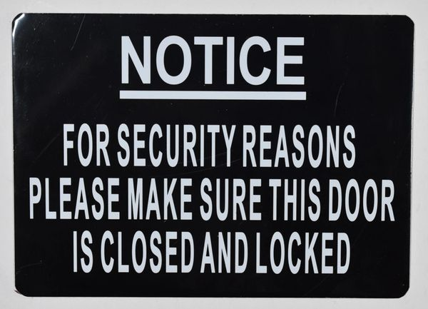 NOTICE FOR SECURITY REASONS PLEASE MAKE SURE THIS DOOR IS CLOSED AND LOCKED SIGN (ALUMINUM SIGNS 5X7)