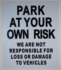 PARK AT YOUR OWN RISK WE ARE NOT RESPONSIBLE FOR LOSS OR DAMAGE TO VEHICLES SIGN (ALUMINUM SIGNS 12X10)