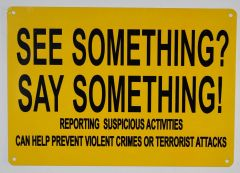 SEE SOMETHING SAY SOMETHING REPORTING SUSPICIOUS ACTIVITIES CAN HELP PREVENT VIOLENT CRIMES OR TERRORIST ATTACKS SIGN (ALUMINUM SIGNS 7X10)