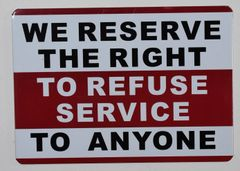 WE RESERVE THE RIGHT TO REFUSE SERVICE TO ANYONE SIGN (ALUMINUM SIGNS 5X7)