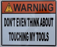WARNING DON'T EVEN THINK ABOUT TOUCHING MY TOOLS SIGN- WHITE ALUMINUM (ALUMINUM SIGNS 10X12)