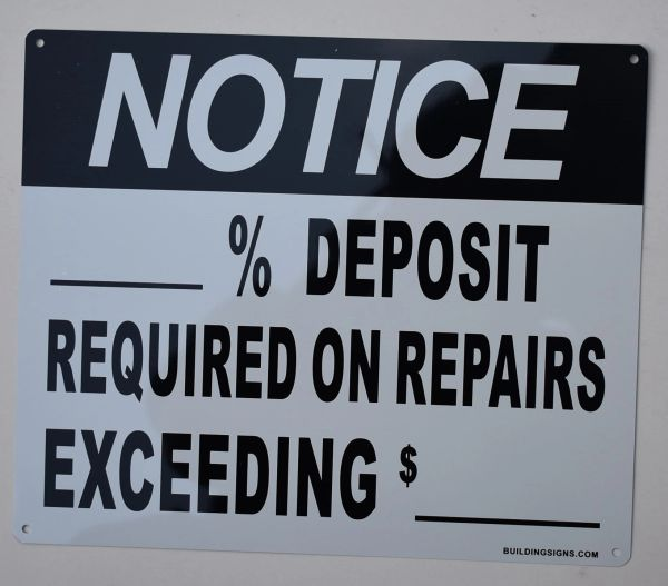 NOTICE _% DEPOSIT REQUIRED ON REPAIRS EXCEEDING $_ SIGN (ALUMINUM SIGNS 12X10)
