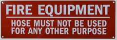 FIRE EQUIPMENT HOSE MUST NOT BE USED FOR ANY OTHER PURPOSE SIGN (ALUMINUM SIGNS 3X10)