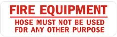 FIRE EQUIPMENT HOSE MUST NOT BE USED FOR ANY OTHER PURPOSE SIGN (ALUMINUM SIGNS 4X12)