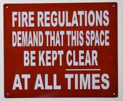 FIRE REGULATIONS DEMAND THAT THIS SPACE BE KEPT CLEAR AT ALL TIMES SIGN – RED BACKGROUND (ALUMINUM SIGNS 10X12)