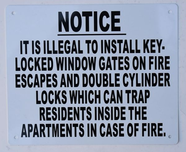 IT IS ILLEGAL TO INSTALL KEY- LOCKED WINDOW GATES ON FIRE ESCAPES AND DOUBLE CYLINDER LOCKS WHICH CAN TRAP RESIDENTS INSIDE THE APARTMENTS IN CASE OF FIRE SIGN – PURE WHITE (ALUMINUM SIGNS 7X10)