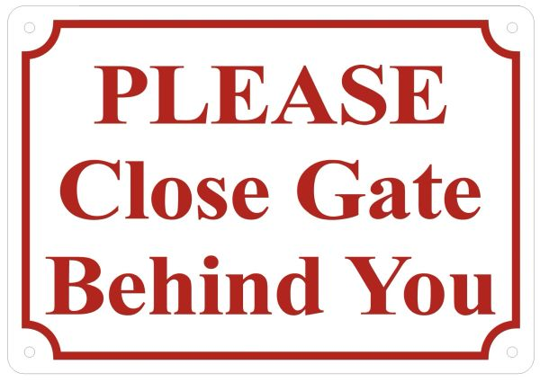 PLEASE CLOSE GATE BEHIND YOU SIGN – WHITE ALUMINUM- ROUND CORNERS- (ALUMINUM SIGNS 7X10)