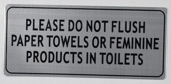 PLEASE DO NOT FLUSH PAPER TOWELS OR FEMININE PRODUCTS IN TOILETS SIGN - BRUSHED ALUMINUM (ALUMINUM SIGNS 4X9)