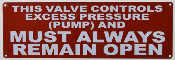 THIS VALVE CONTROLS EXCESS PRESSURE (PUMP) AND MUST ALWAYS REMAIN OPEN SIGN- RED BACKGROUND (ALUMINUM SIGNS 4X12)