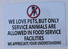 WE LOVE PETS BUT ONLY SERVICE ANIMALS ARE ALLOWED IN FOOD SERVICE FACILITIES WE APPRECIATE YOUR UNDERSTANDING SIGN (ALUMINUM SIGNS 7X10)