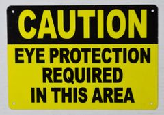 CAUTION EYE PROTECTION REQUIRED IN THIS AREA (ALUMINUM SIGNS 7X10)