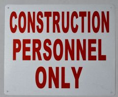 CONSTRUCTION PERSONNEL ONLY SIGN (ALUMINUM SIGNS 10X12)