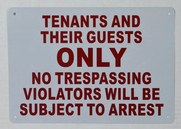 TENANTS AND THEIR GUESTS ONLY NO TRESPASSING VIOLATORS WILL BE SUBJECT TO ARREST SIGN (NO TRESPASSING EXCEPT FOR TENANTS AND THEIR GUESTS SIGN) (ALUMINUM SIGNS 7X10)