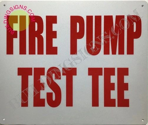 FIRE PUMP TEST TEE SIGN- REFLECTIVE !!! (ALUMINUM SIGNS 10X12)