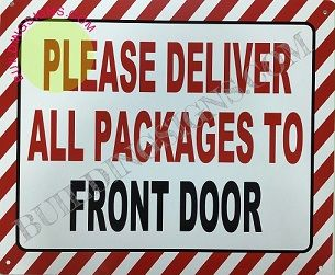PLEASE DELIVER ALL PACKAGES TO FRONT DOOR SIGN (ALUMINUM SIGNS 10X12)
