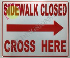 SIDEWALK CLOSED CROSS HERE SIGN (ALUMINUM SIGNS 10X12)