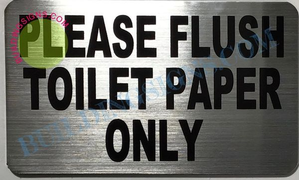FLUSH ONLY TOILET PAPER SIGN– BRUSHED ALUMINUM (ALUMINUM SIGNS 3X5)
