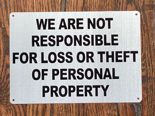 WE ARE NOT RESPONSIBLE FOR LOSS OR THEFT OF PERSONAL PROPERTY SIGN (ALUMINUM SIGNS 7x10)