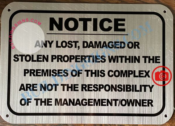 NOTICE ANY LOST DAMAGED OR STOLEN PROPERTIES WITHIN THE PREMISES OF THIS COMPLEX ARE NOT THE RESPONSIBILITY OF THE MANAGEMENT OR OWNER SIGN- BRUSHED ALUMINUM (ALUMINUM SIGNS 7X10)