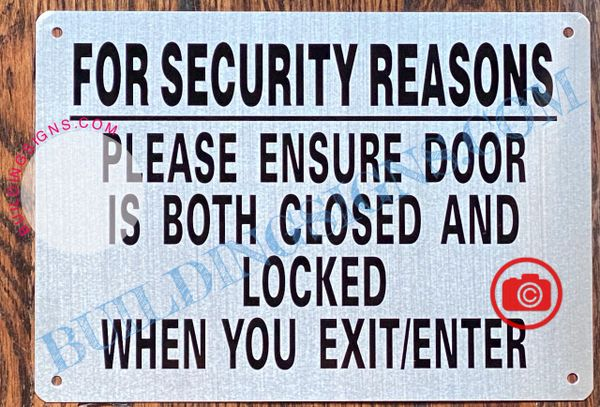 FOR SECURITY REASONS PLEASE ENSURE DOOR IS BOTH CLOSED AND LOCKED WHEN YOU EXIT OR ENTER SIGN- BRUSHED ALUMINUM- BRUSHED ALUMINUM (ALUMINUM SIGNS 7X10)