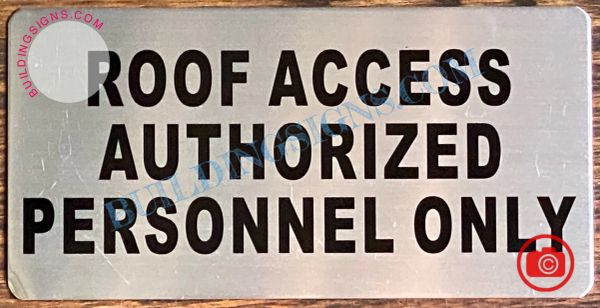 ROOF ACCESS AUTHORIZED PERSONNEL ONLY SIGN- BRUSHED ALUMINUM (ALUMINUM SIGNS 4x8)