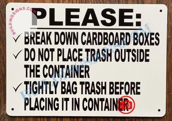 PLEASE BREAK DOWN CARDBOARD BOXES DO NOT PLACE TRASH OUTSIDE THE CONTAINER TIGHTLY BAG TRASH BEFORE PLACING IT IN CONTAINER SIGN SIGN (ALUMINUM SIGNS 7X10)