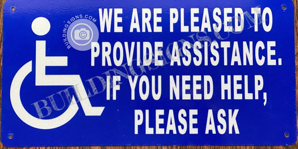 WE ARE PLEASED TO PROVIDE ASSISTANCE IF YOU NEED HELP, PLEASE ASK SIGN (ALUMINUM SIGNS 6X12)