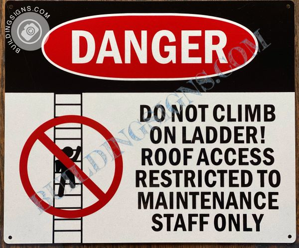 DANGER DO NOT CLIMB ON LADDER ROOF ACCESS RESTRICTED TO MAINTENANCE STAFF ONLY SIGN DANGER DO NOT CLIMB ON LADDER ROOF ACCESS RESTRICTED TO MAINTENANCE STAFF ONLY SIGN (ALUMINUM SIGNS 10x12)