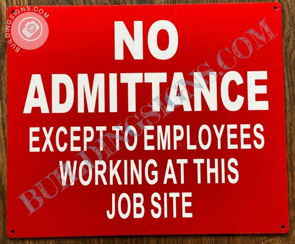 NO ADMITTANCE EXCEPT TO EMPLOYEES WORKING AT THIS JOB SITE SIGN (ALUMINUM SIGNS 10x12)