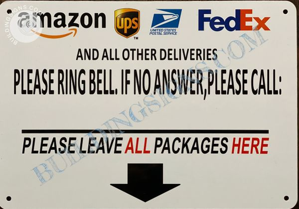 AMAZON UPS UNITED STATES POSTAL SERVICE FEDEX AND ALL OTHER DELIVERIES PLEASE RING BELL. RING BELL IF NO ANSWER, PLEASE CALL:_ PLEASE LEAVE ALL PACKAGES HERE SIGN 7x10