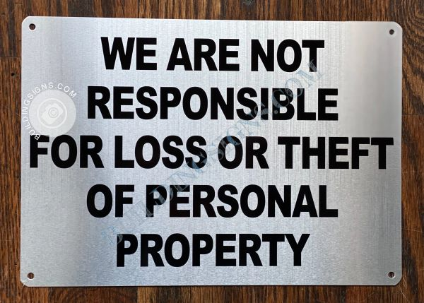 WE ARE NOT RESPONSIBLE FOR LOSS OR THEFT OF PERSONAL PROPERTY SIGN- BRUSHED ALUMINUM BACKGROUND (ALUMINUM SIGNS 7X10)