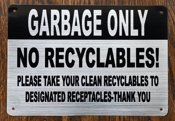 GARBAGE ONLY NO RECYCLABLES! SIGN- BRUSHED ALUMINUM BACKGROUND (ALUMINUM SIGNS 7x10)