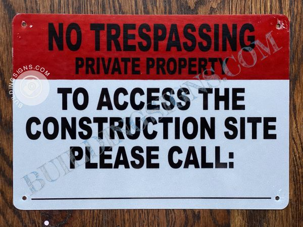 NO TRESPASSING PRIVATE PROPERTY TO ACCESS THE CONSTRUCTION SITE PLEASE CALL SIGN- WHITE BACKGROUND (ALUMINUM SIGNS 7X10)