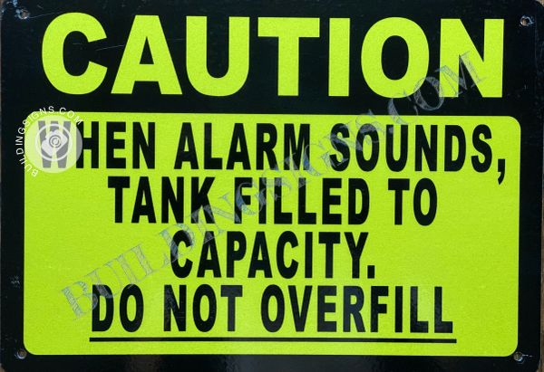 CAUTION WHEN ALARM SOUNDS TANK FILLED TO CAPACITY DO NOT OVERFILL SIGN- YELLOW BACKGROUND (ALUMINUM SIGNS 7X10)