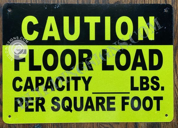 CAUTION FLOOR LOAD CAPACITY_LBS. PER SQUARE FOOT SIGN- YELLOW BACKGROUND (ALUMINUM SIGNS 7X10)