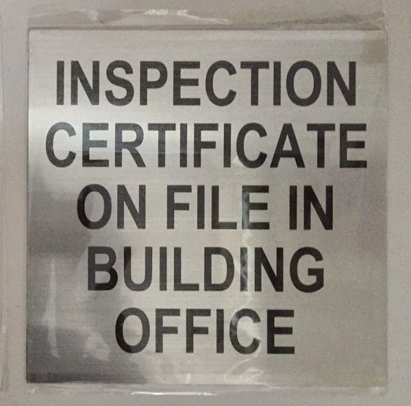 INSPECTION CERTIFICATE ON FILE IN BUILDING OFFICE SIGN- BRUSHED ALUMINUM (7X8.5)