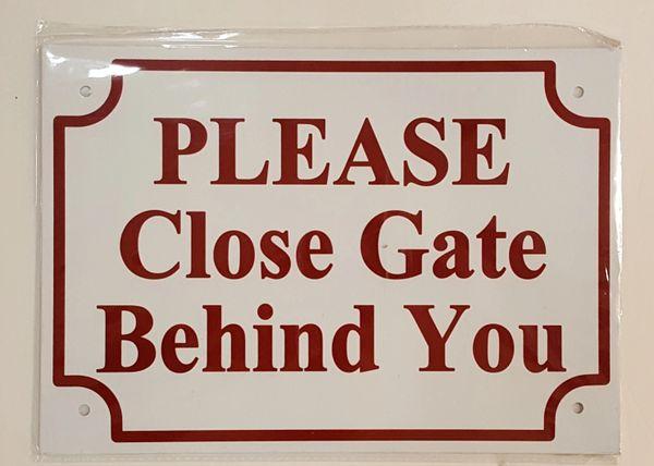 PLEASE CLOSE GATE BEHIND YOU SIGN– WHITE ALUMINUM (7X10)