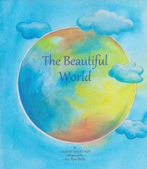 THE BEAUTIFUL WORLD By Elizabeth Stone O'Neill illustrated by Keo Phan Phalla
