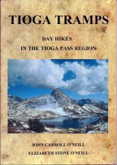 TIOGA TRAMPS: Day Hikes in the Tioga Pass Region, 1st Edition by Elizabeth Stone O'Neill and John Carroll O'Neill
