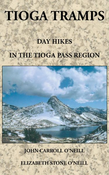 TIOGA TRAMPS: Day Hikes in the Tioga Pass Region, NEW 3rd Edition by Elizabeth Stone O'Neill and John Carroll O'Neill