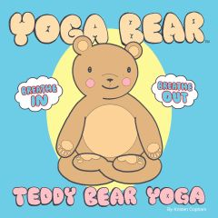 Yoga Bear Teddy Bear Yoga: Breathe In, Breathe Out