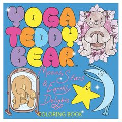 6+ Yoga Teddy Bear Moons, Stars & Earthly Delights Coloring Book