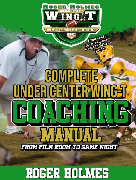 """Under Center Wing T Coaching Manual """"From the Film Room to the Game Field"""""""