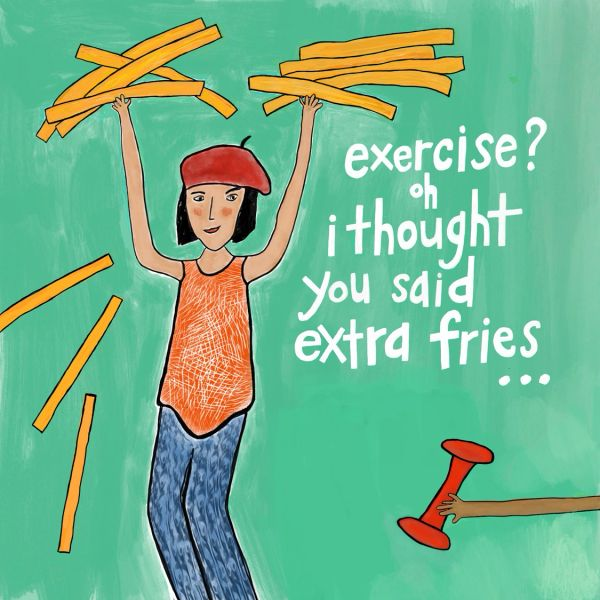 Exercise? Oh, I Thought You Said Extra Fries