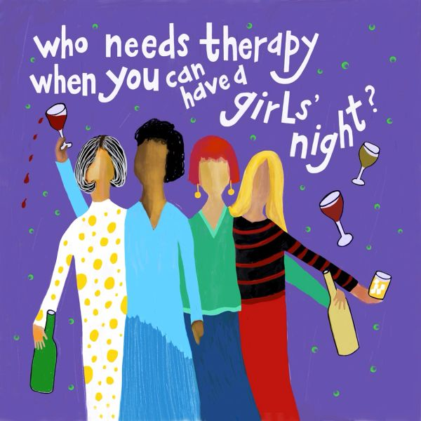 Who Needs Therapy When You Can Have a Girls' Night?