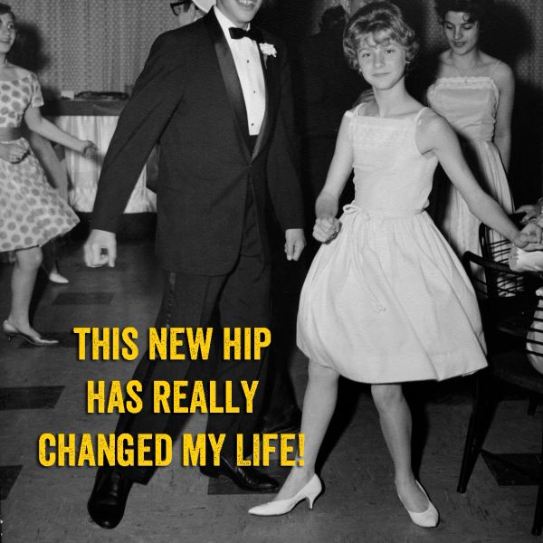 This New Hip Has Really Changed My Life