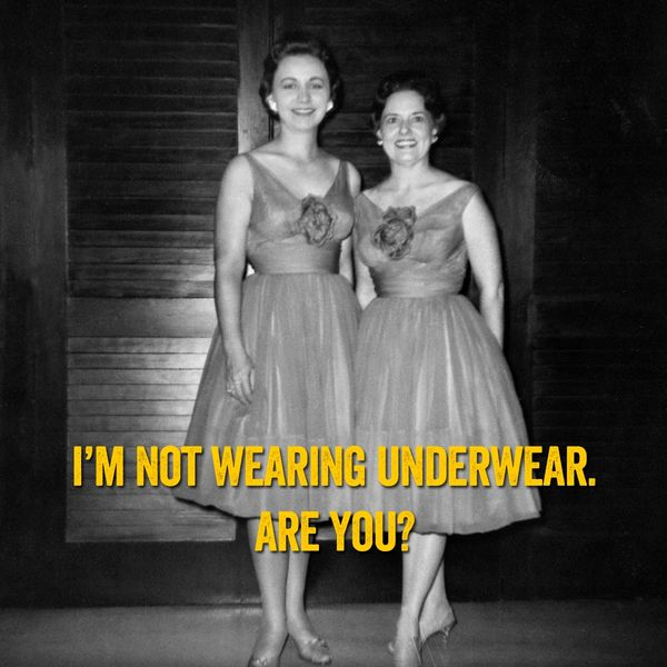 I'm Not Wearing Underwear Are You?