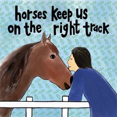 Horses Keep Us On The Right Track