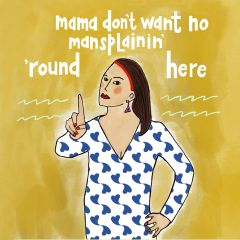 Mama Don't Want No Mansplainin' 'Round Here
