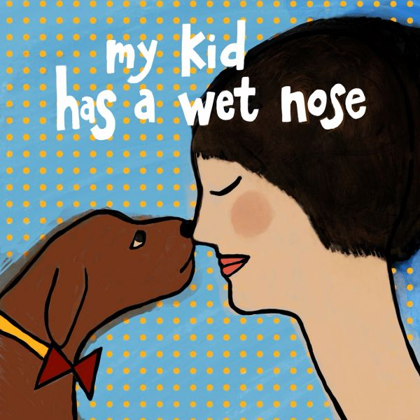 My Kid Has a Wet Nose